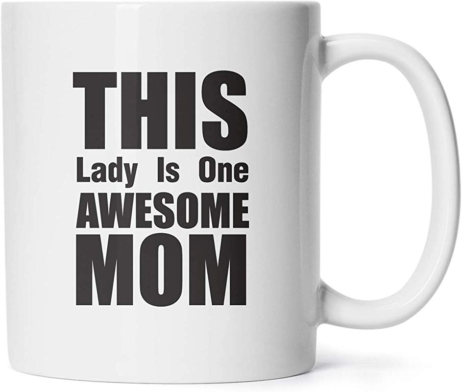 Mother S Day Mugs Birthday Presents Gifts For Mommy To Be This Lady Is One Awesome Mom Coffee Cups 11 Oz