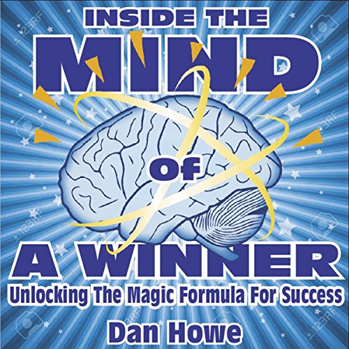 Inside the Mind of a Winner     Unlocking the Magic Formula for Success              De :                                                                                                                                 Dan Howe                               Lu par :                                                                                                                                 Sonny Dufault                      Durée : 10 h et 55 min     Pas de notations     Global 0,0