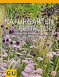 Naturgärten gestalten: Gärtnern im Einklang mit der Natur (GU Ratgeber Gartengestaltung)