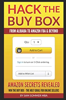 Hack The Buy Box - From Alibaba To Amazon FBA & Beyond: Amazon Secrets Revealed Win The Buy Box - The Holy Grail For Online Sellers
