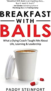 Breakfast With Bails: What A Dying Coach Taught Me About Life, Learning & Leadership