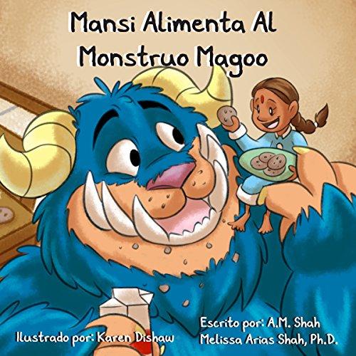 Mansi Alimenta Al Monstruo Magoo [Mansi Feeds the Monster Magoo] audiobook cover art
