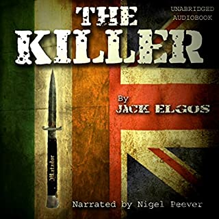 The Killer, Book 1     The Beginning (Start of Action)              By:                                                                                                                                 Jack Elgos                               Narrated by:                                                                                                                                 Nigel Peever                      Length: 4 hrs and 42 mins     15 ratings     Overall 4.9