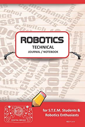 Robotics Technical Journal Notebook - For Stem Students & Robotics Enthusiasts: Build Ideas, Code Plans, Parts List, Troubleshooting Notes, Competition Results, Meeting Minutes, Redg Plain