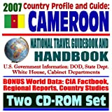 2007 Country Profile and Guide to Cameroon - National Travel Guidebook and Handbook - Economic Reports, USAID, Peace Corps, Commercial Guides, African Business (Two CD-ROM Set)