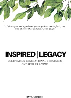 Inspired Legacy: Cultivating Generational Greatness One Seed at a Time