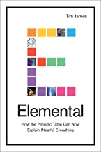 Elemental: How the Periodic Table Can Now Explain (Nearly) Everything