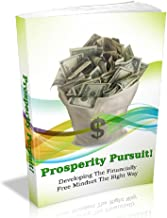 Prosperity Pursuit!: Developing The Financially Free Mindset The Right Way