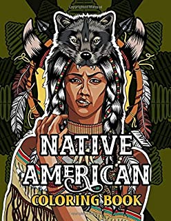 Native American Coloring book: An Adult Coloring Book With Black Hawk, Chief Joseph, Navajo, Totem Pole, Dream Catcher, Fl...