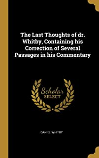 The Last Thoughts of dr. Whitby, Containing his Correction of Several Passages in his Commentary