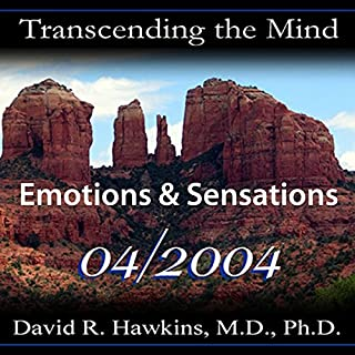 Transcending the Mind Series: Emotions & Sensations                   By:                                                                                                                                 David R. Hawkins M.D.                               Narrated by:                                                                                                                                 David R. Hawkins                      Length: 5 hrs and 15 mins     15 ratings     Overall 4.9
