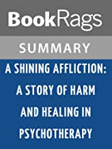 Summary & Study Guide A Shining Affliction: A Story of Harm and Healing in Psychotherapy by Annie G. Rogers