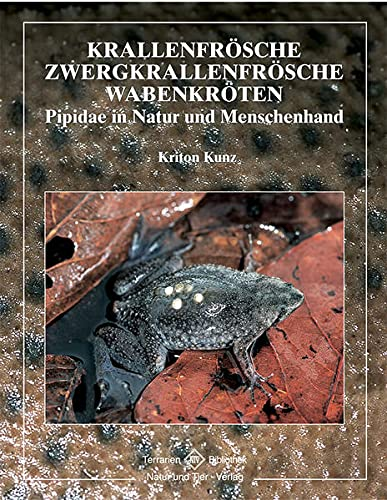 Krallenfrösche, Zwergkrallenfrösche und Wabenkröten: Pipidae in Natur und Menschenhand (Terrarien-Bibliothek)