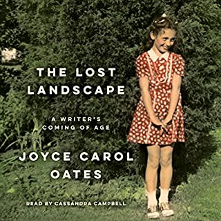 The Lost Landscape     A Writer's Coming of Age              By:                                                                                                                                 Joyce Carol Oates                               Narrated by:                                                                                                                                 Cassandra Campbell                      Length: 11 hrs and 25 mins     24 ratings     Overall 4.0