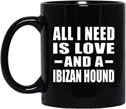 All I Need Is Love And A Ibizan Hound - 11oz Black Coffee Mug Ceramic Tea-Cup - Gift for Dog Cat Owner Lover Memorial Birthday Anniversary Christmas Thanksgiving