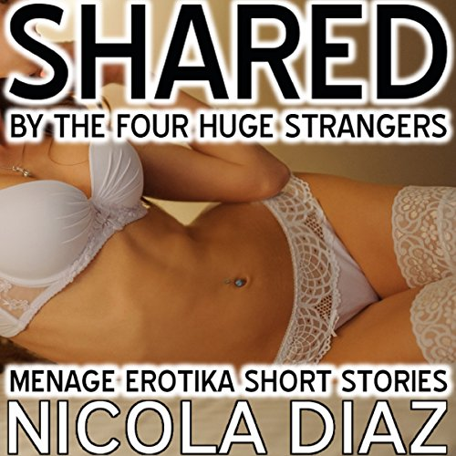 Menage Erotika Short Stories - Shared by the Four Huge Strangers audiobook cover art