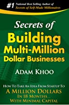 Secrets of Building Multi-Million Dollar Businesses: How to take an idea from startup to a million dollars in 18 months... with minimal capital