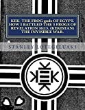 Kek- The Frog gods of Egypt. How I Battled the 3 Frogs of Revelation 16:13. (Kekistan) The Invisible War.
