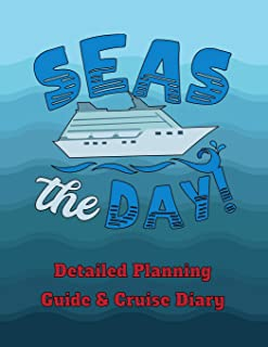 Seas the Day!: Detailed Planning Guide & Cruise Diary