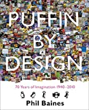 Puffin By Design: 70 Years Of Imagination 1940-2010