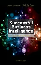 Successful Business Intelligence, Second Edition: Unlock the Value of BI & Big Data