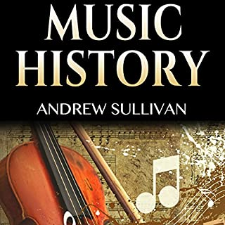 Music History: History of Music: From Prehistoric Sounds to Classical Music, Jazz, Rock Music, Pop Music, and Electronic Music cover art