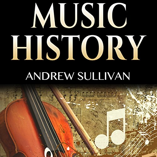 Music History: History of Music: From Prehistoric Sounds to Classical Music, Jazz, Rock Music, Pop Music, and Electronic Music audiobook cover art