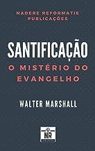 Santificação: o mistério do Evangelho