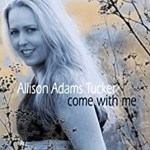 Come With Me by Allison Adams Tucker (2008-07-10?