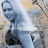 Come With Me by Allison Adams Tucker (2013-05-03)