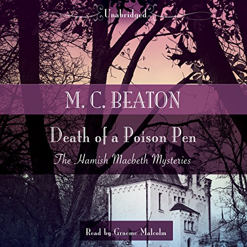 Death of a Poison Pen                   By:                                                                                                                                 M. C. Beaton                               Narrated by:                                                                                                                                 Graeme Malcolm                      Length: 5 hrs and 12 mins     165 ratings     Overall 4.5
