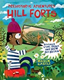 Prehistoric Adventures: Hill Forts: Discover Stone, Bronze and Iron Age Britain
