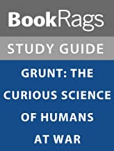 Summary & Study Guide: Grunt: The Curious Science of Humans at War