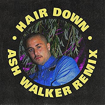 Hair Down (Ash Walker Remix)
