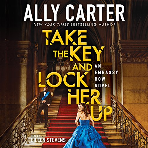 Take the Key and Lock Her Up     Embassy Row, Book 3              By:                                                                                                                                 Ally Carter                               Narrated by:                                                                                                                                 Eileen Stevens                      Length: 8 hrs and 56 mins     102 ratings     Overall 4.5