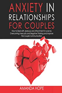 Anxiety in Relationships for Couples: How to Deal with Jealousy and Attachment in Love by Overcoming Insecurity and Negati...