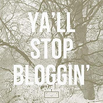Ya'll Stop Bloggin'