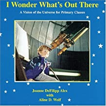 I Wonder What's Out There: A Vision of the Universe for Primary Classes