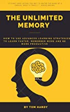 The Unlimited Memory: How to Use Advanced Learning Strategies to Learn Faster, Remember More and Be More Productive