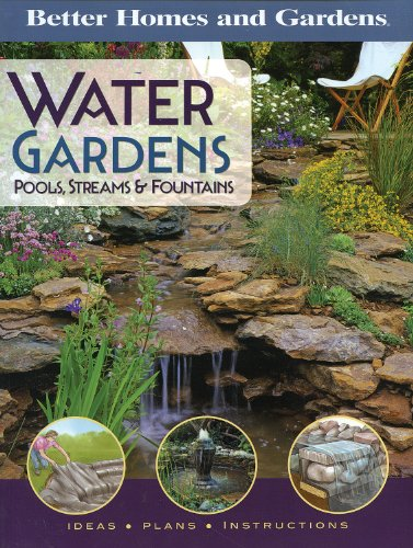 Better Homes and Gardens Water Gardens: Pools, Streams & Fountains: Ideas, Plans, Instructions (Better Homes and Gardens Gardening, Band 1)
