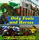 Only Fools and Horses: A Tongue-in-Cheek Trot Through the World of Horses and Horse Racing (Sports Humour Series)