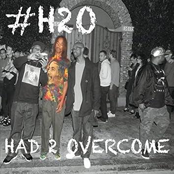 #H2O: Had 2 Overcome