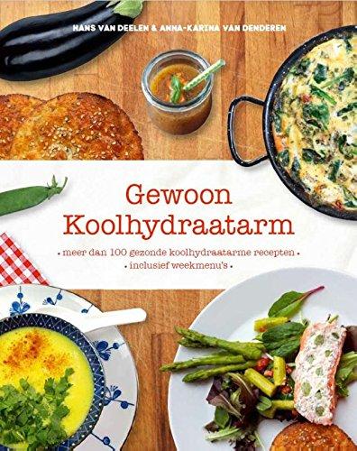 Gewoon koolhydraatarm: Meer dan 100 gezonde koolhydraatarme recepten, inclusief weekmenu's