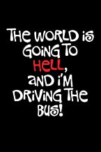 The World Is Going to Hell and I'm Driving the Bus: Blank Lined Journal