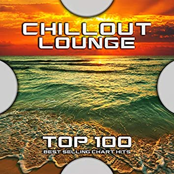 Chillout Lounge Top 100 Best Selling Chart Hits