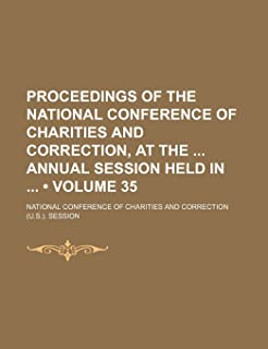 Proceedings of the National Conference of Charities and Correction, at the Annual Session Held in (Volume 35)