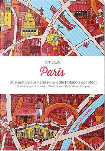 CITIx60 Paris (deutsche Ausgabe): 60 Kreative aus Paris zeigen die Hotspots der Stadt