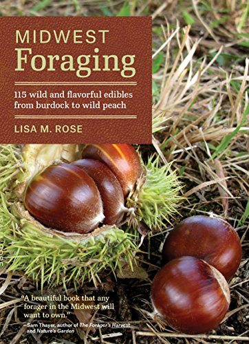 Midwest Foraging: 115 Wild and Flavorful Edibles from Burdock to Wild Peach (Regional Foraging Series)