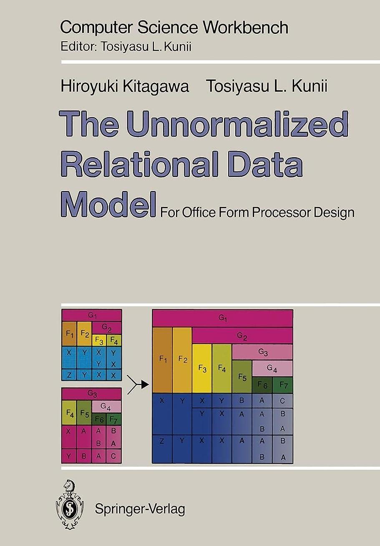 病的慣らす等々The Unnormalized Relational Data Model: For Office Form Processor Design (Computer Science Workbench)