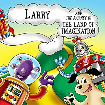 Larry and the Journey to the Land of Imagination